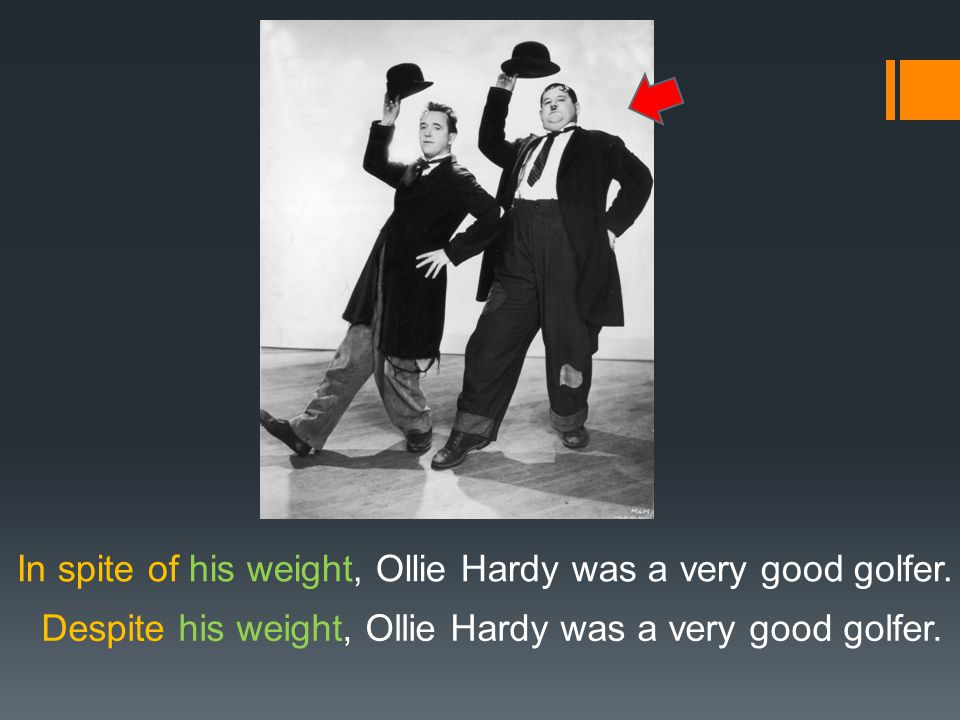 In spite of his weight, Ollie Hardy was a very good golfer.