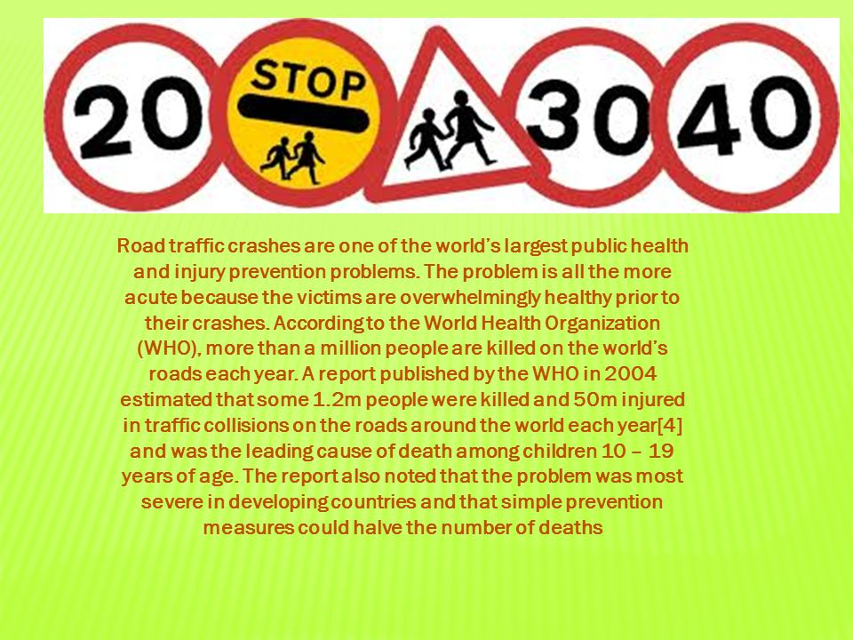 Road traffic crashes are one of the world's largest public health and injury prevention problems.