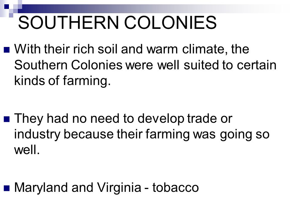 SOUTHERN COLONIES With their rich soil and warm climate, the Southern Colonies were well suited to certain kinds of farming.