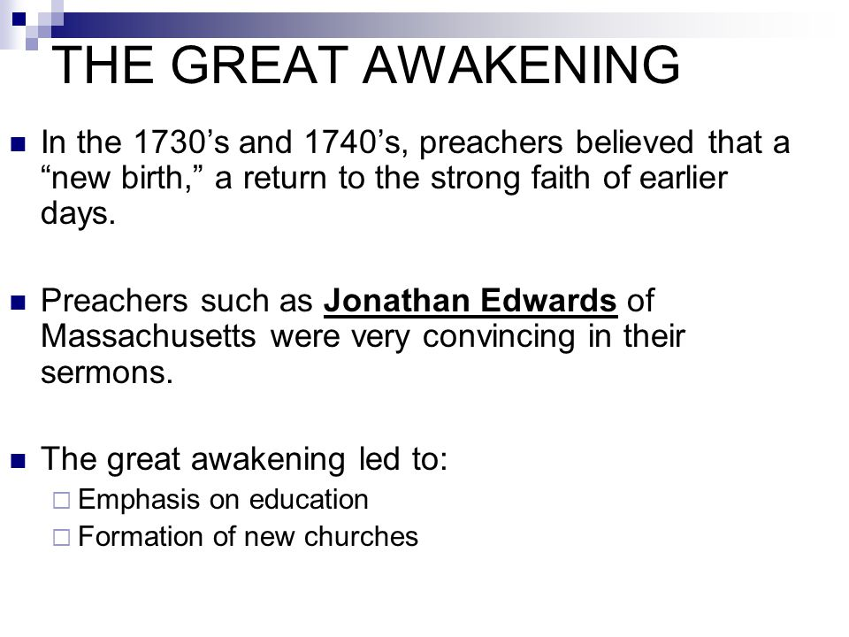 THE GREAT AWAKENING In the 1730's and 1740's, preachers believed that a new birth, a return to the strong faith of earlier days.