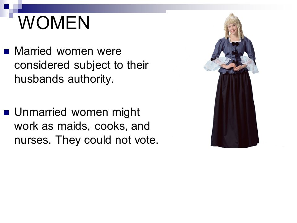 WOMEN Married women were considered subject to their husbands authority.