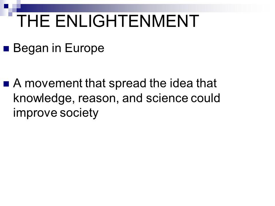 THE ENLIGHTENMENT Began in Europe