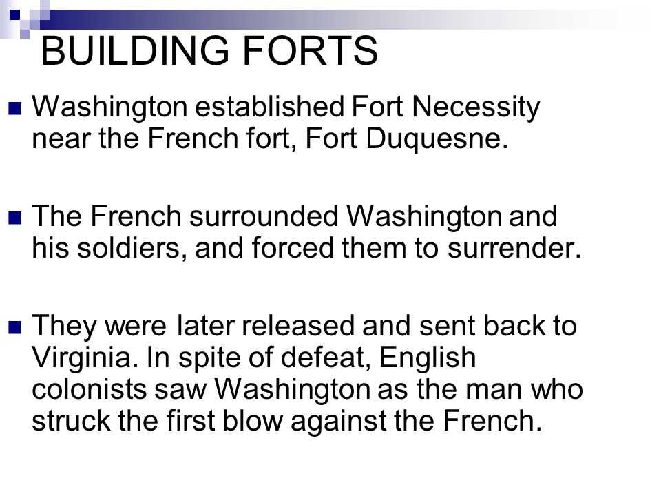BUILDING FORTS Washington established Fort Necessity near the French fort, Fort Duquesne.