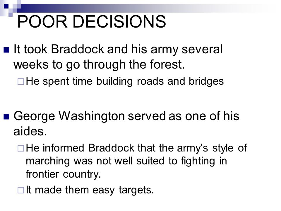 POOR DECISIONS It took Braddock and his army several weeks to go through the forest. He spent time building roads and bridges.