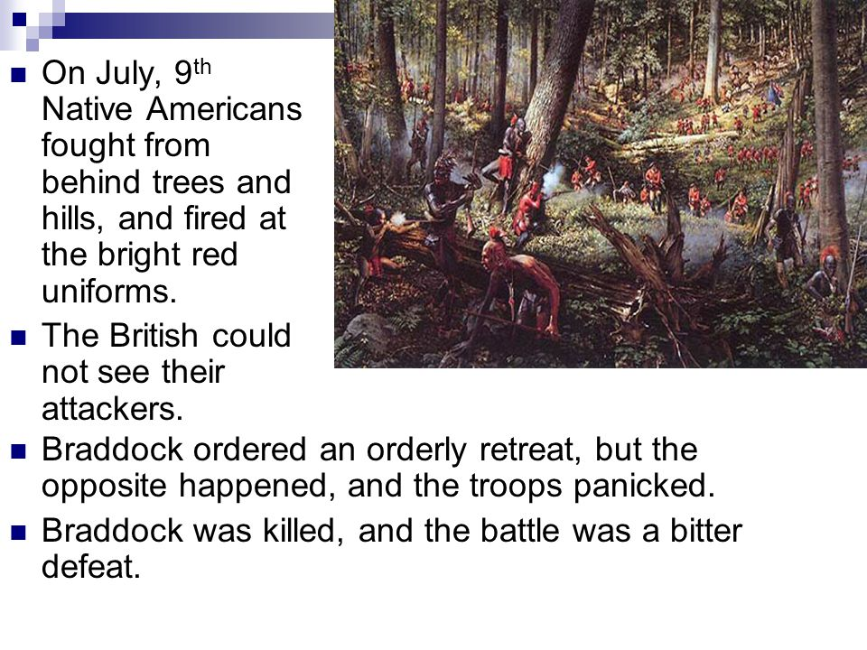On July, 9th Native Americans fought from behind trees and hills, and fired at the bright red uniforms.