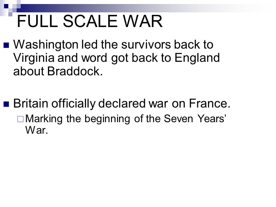 FULL SCALE WAR Washington led the survivors back to Virginia and word got back to England about Braddock.