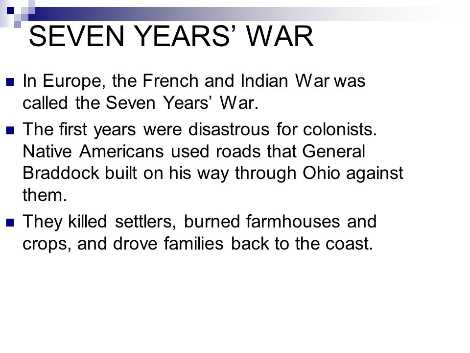 SEVEN YEARS' WAR In Europe, the French and Indian War was called the Seven Years' War.