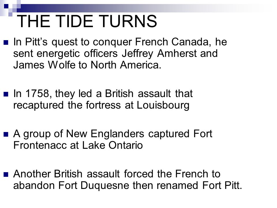 THE TIDE TURNS In Pitt's quest to conquer French Canada, he sent energetic officers Jeffrey Amherst and James Wolfe to North America.