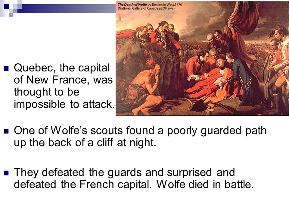 Quebec, the capital of New France, was thought to be impossible to attack.