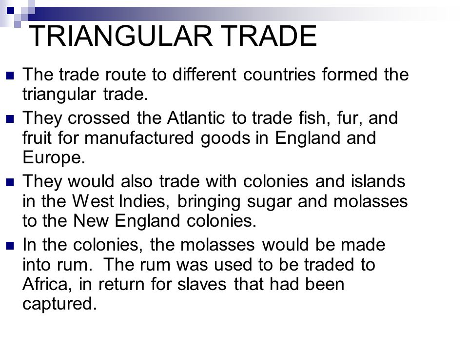 TRIANGULAR TRADE The trade route to different countries formed the triangular trade.