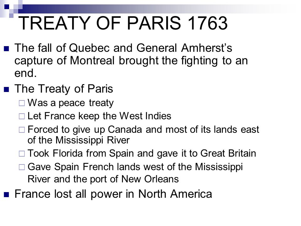 TREATY OF PARIS 1763 The fall of Quebec and General Amherst's capture of Montreal brought the fighting to an end.