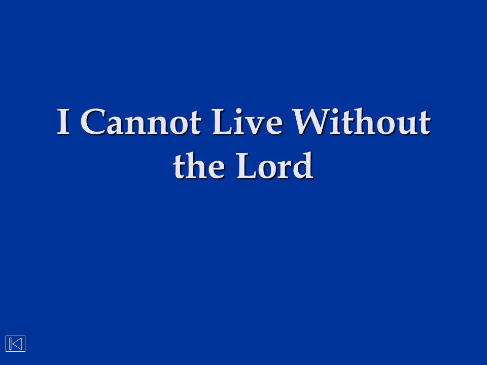 I Cannot Live Without the Lord