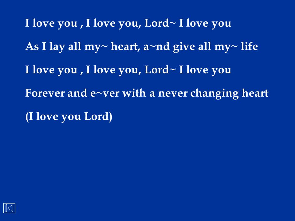 I love you , I love you, Lord~ I love you