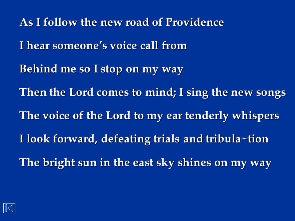 As I follow the new road of Providence