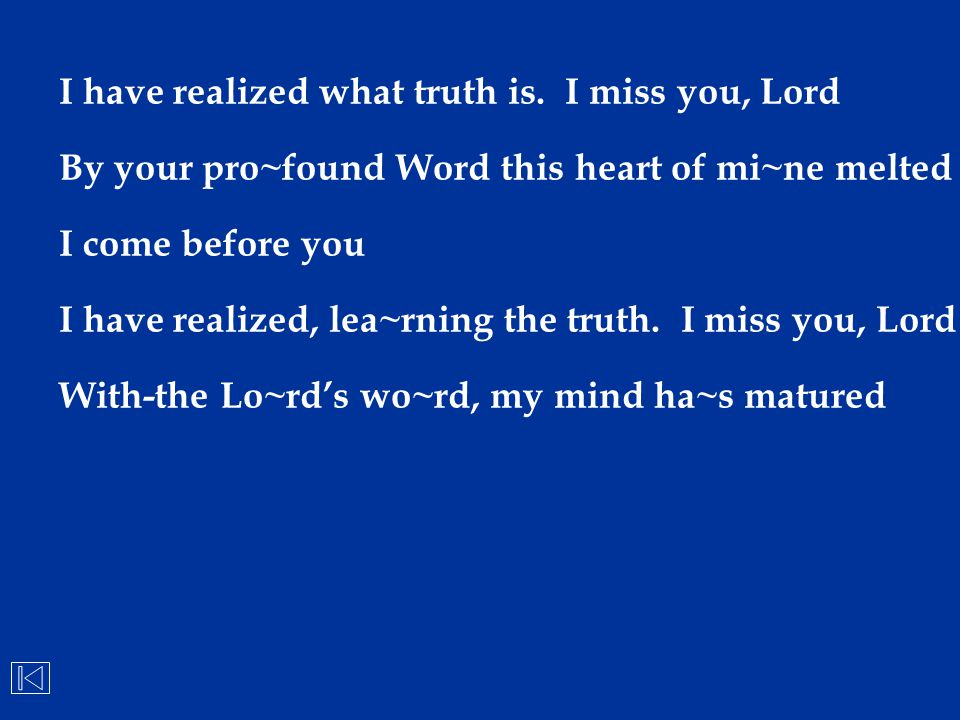 I have realized what truth is. I miss you, Lord