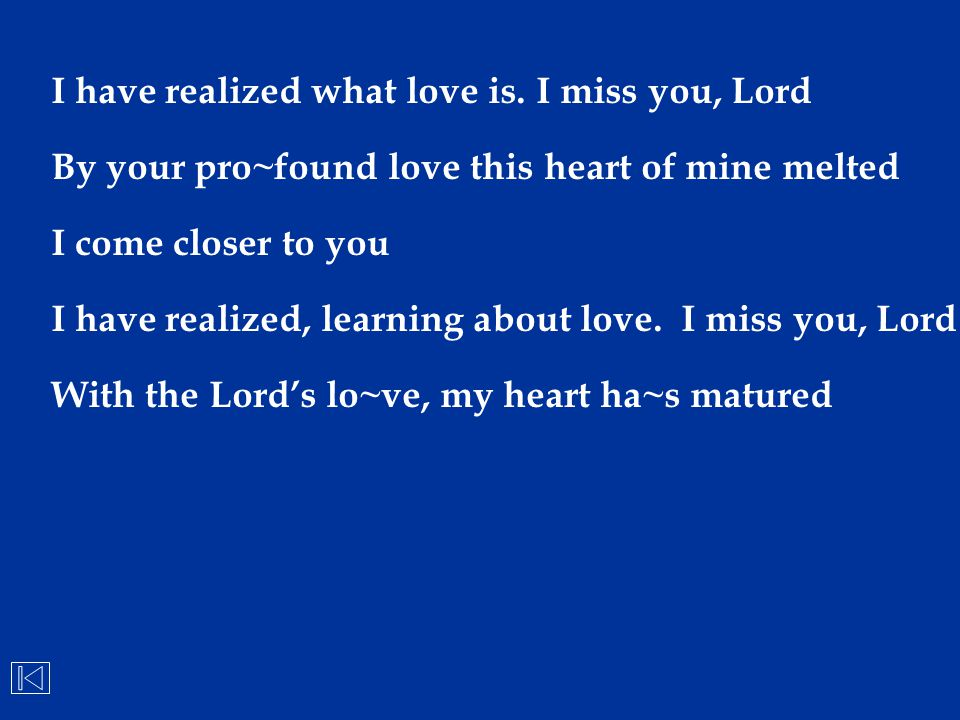 I have realized what love is. I miss you, Lord