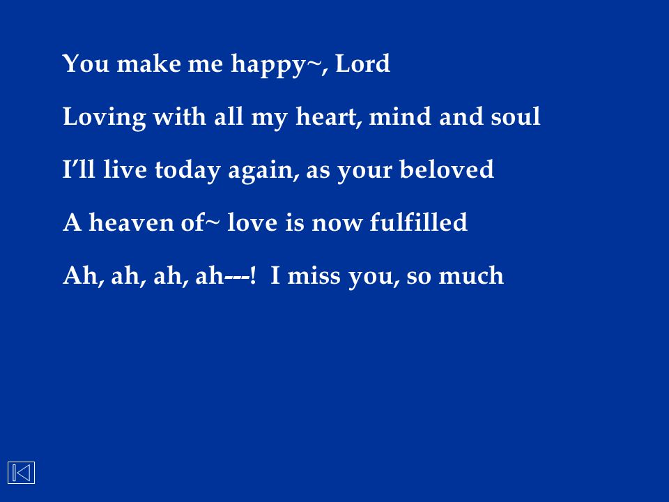 You make me happy~, Lord Loving with all my heart, mind and soul. I'll live today again, as your beloved.