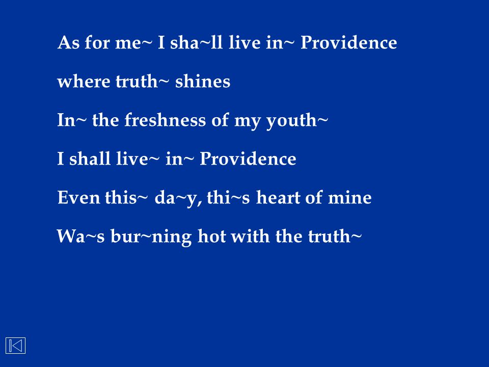 As for me~ I sha~ll live in~ Providence