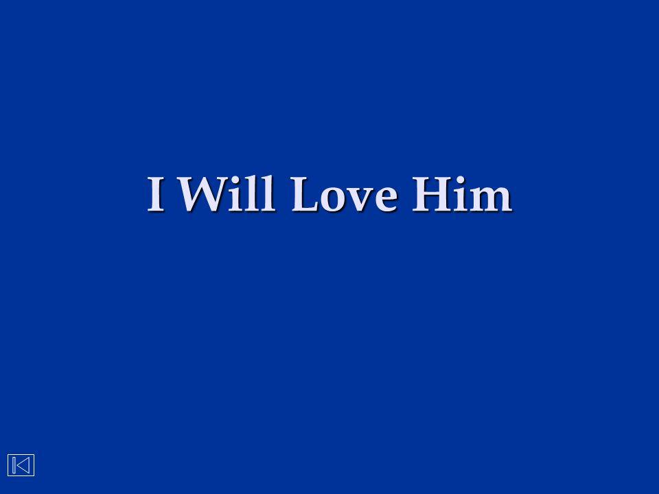 I Will Love Him