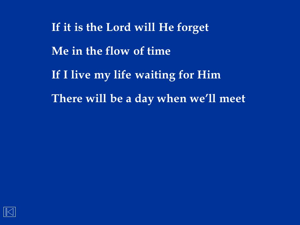 If it is the Lord will He forget