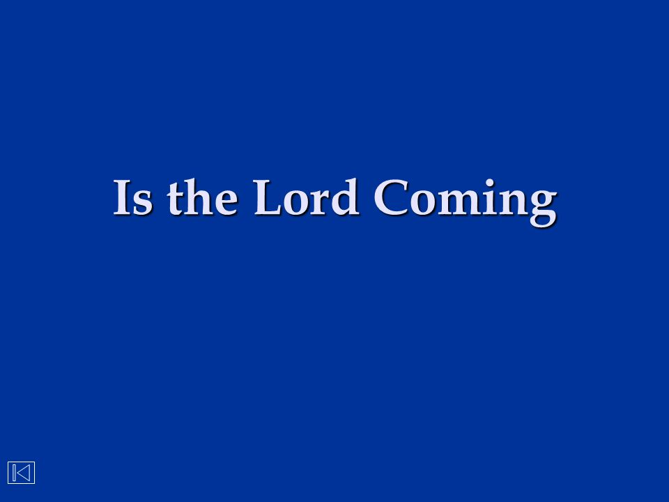 Is the Lord Coming