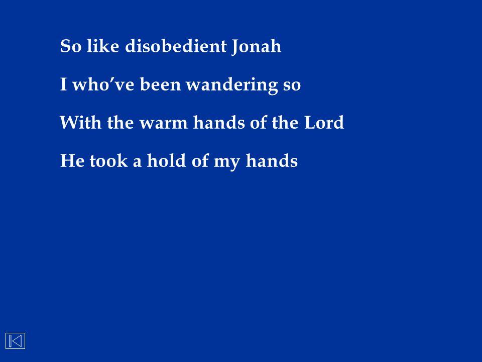 So like disobedient Jonah