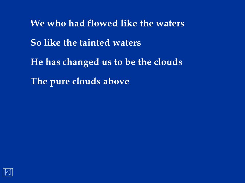 We who had flowed like the waters