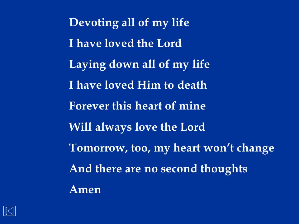 Devoting all of my life I have loved the Lord. Laying down all of my life. I have loved Him to death.