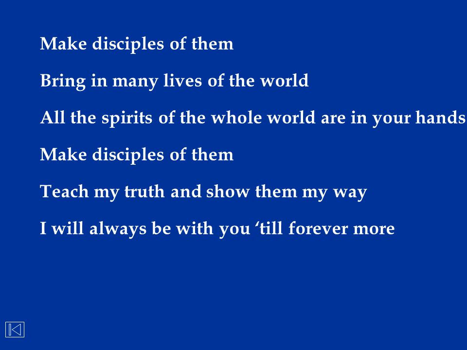 Make disciples of them Bring in many lives of the world. All the spirits of the whole world are in your hands.