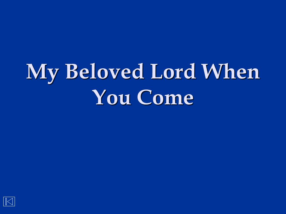 My Beloved Lord When You Come