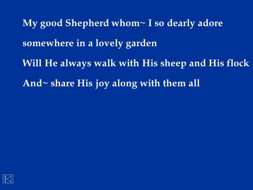 My good Shepherd whom~ I so dearly adore