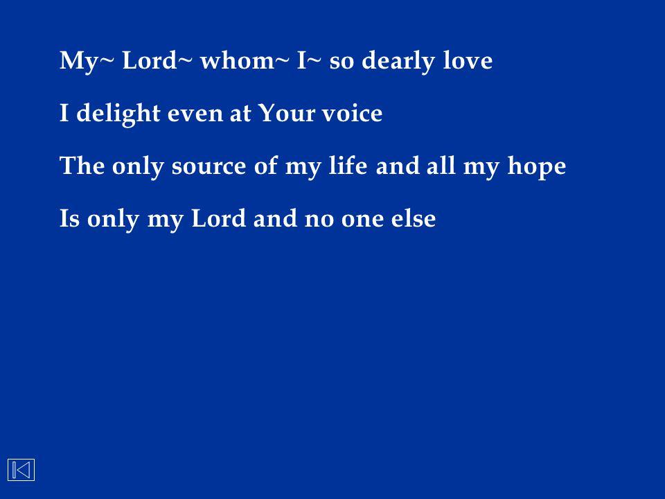 My~ Lord~ whom~ I~ so dearly love