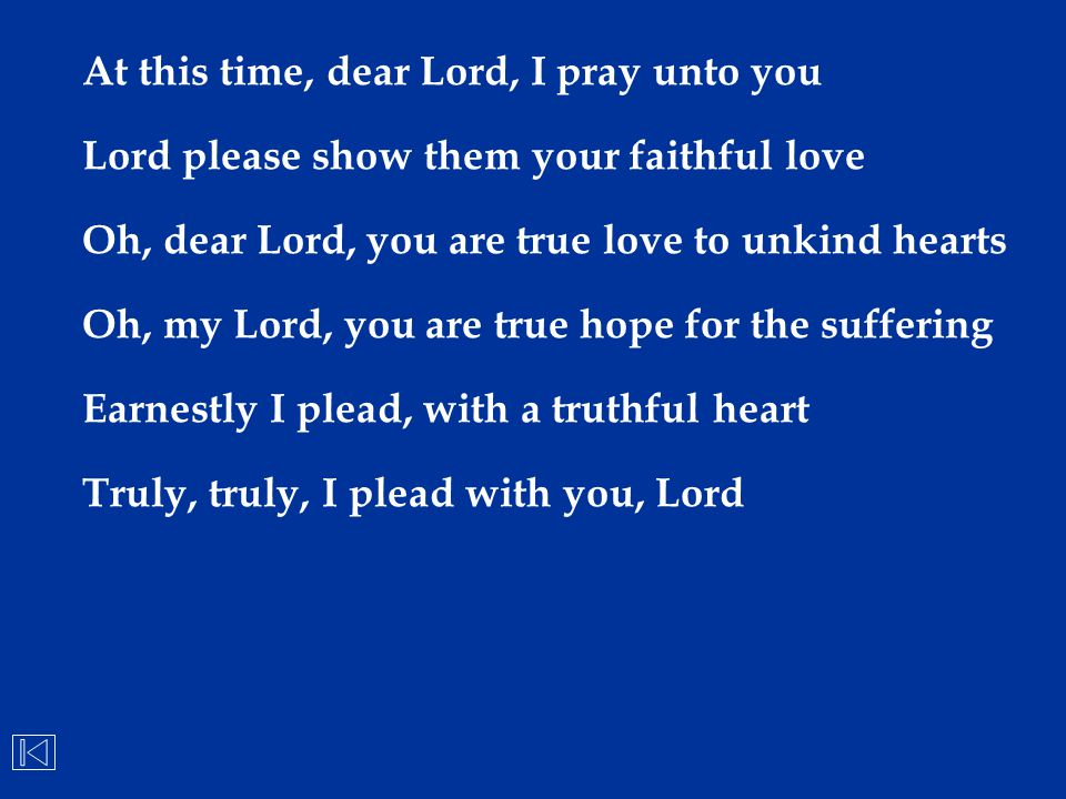 At this time, dear Lord, I pray unto you
