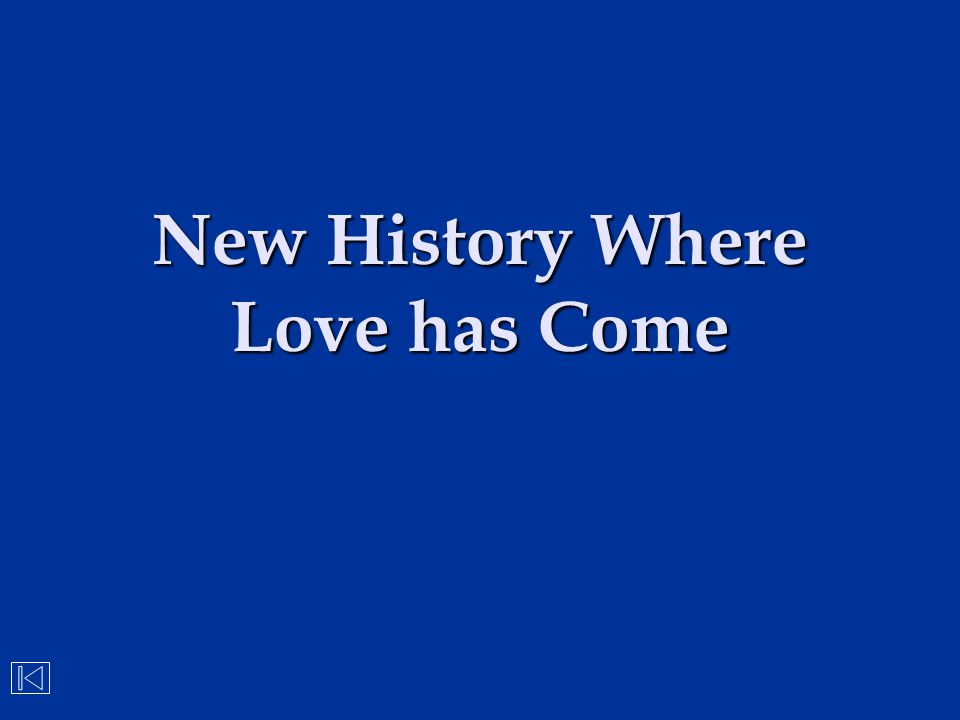 New History Where Love has Come