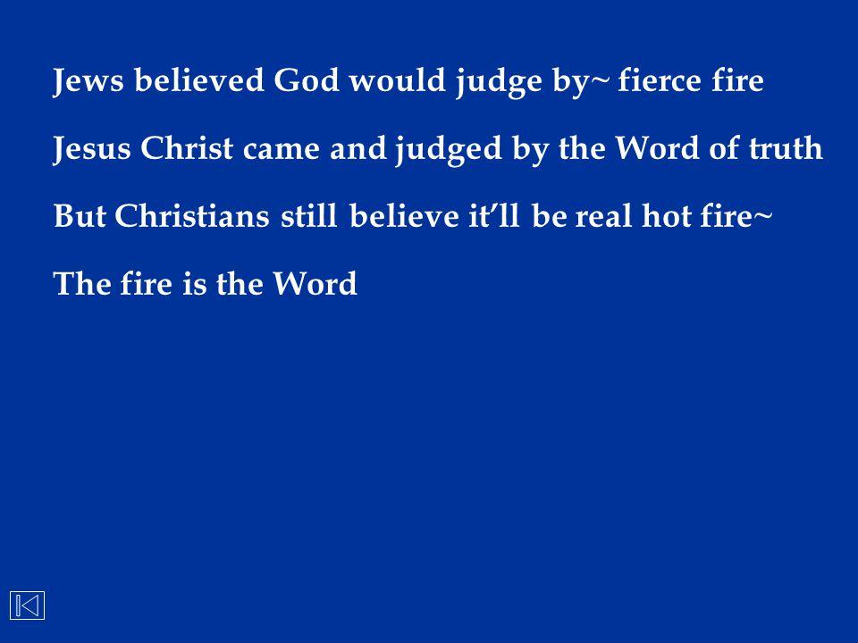 Jews believed God would judge by~ fierce fire