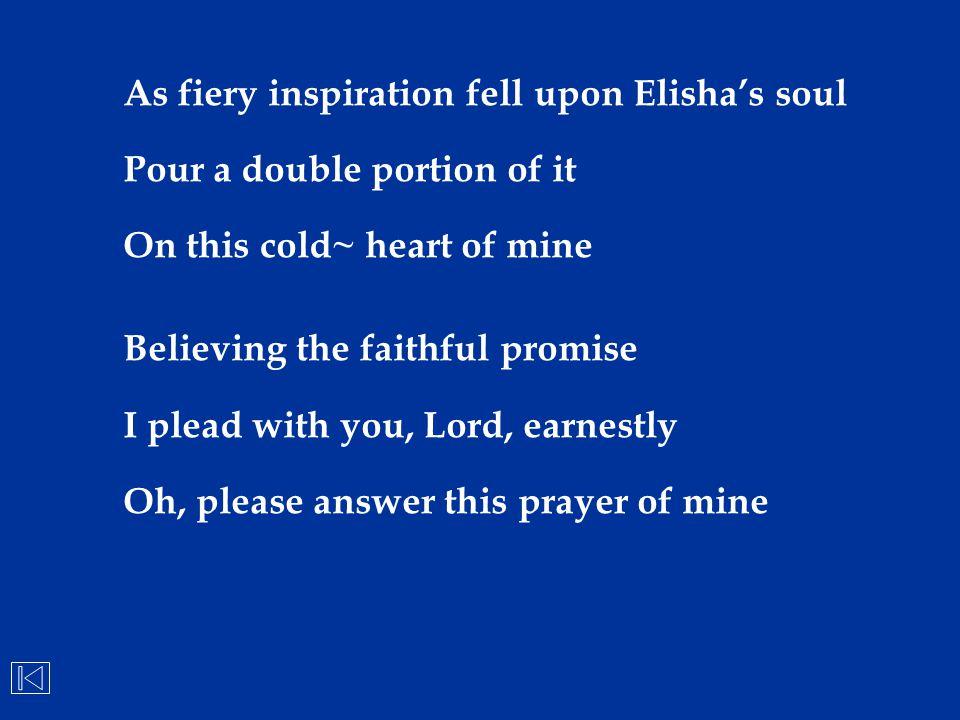 As fiery inspiration fell upon Elisha's soul