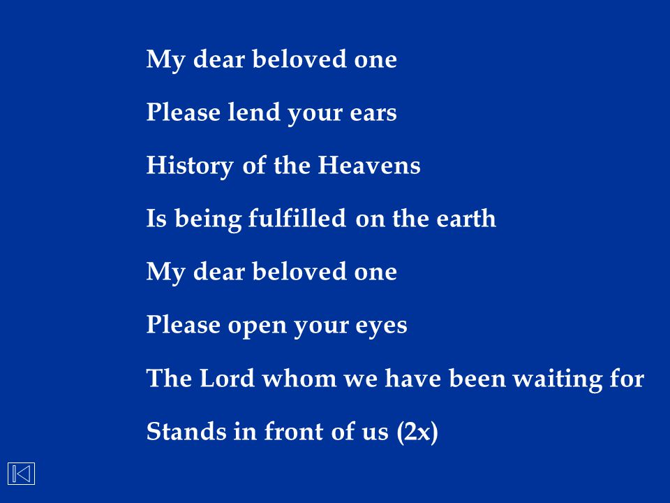 My dear beloved one Please lend your ears. History of the Heavens. Is being fulfilled on the earth.