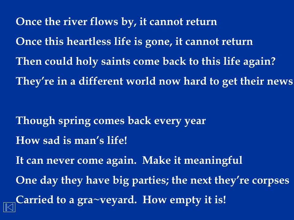 Once the river flows by, it cannot return
