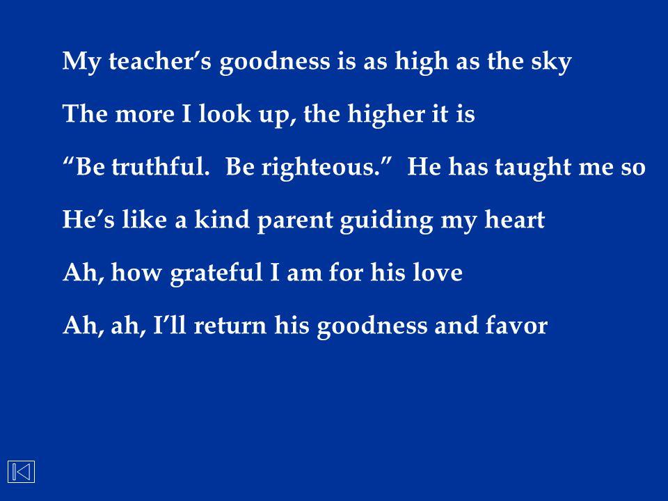 My teacher's goodness is as high as the sky
