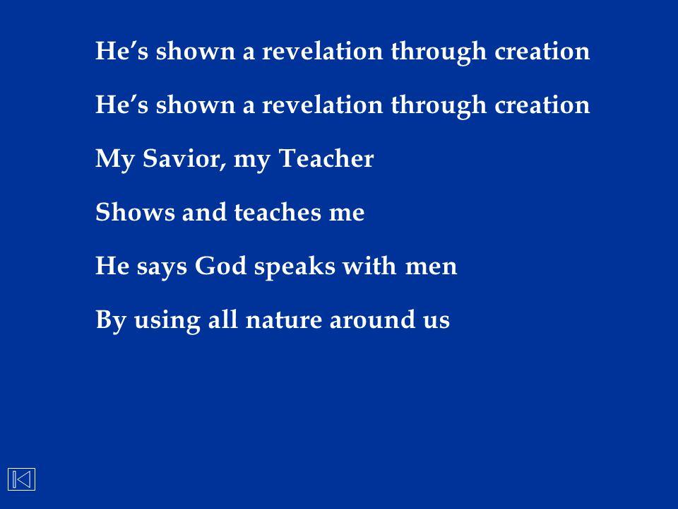 He's shown a revelation through creation