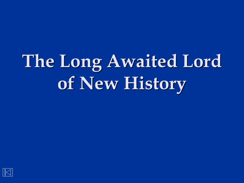 The Long Awaited Lord of New History