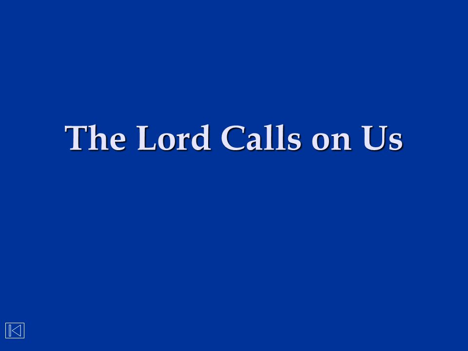 The Lord Calls on Us