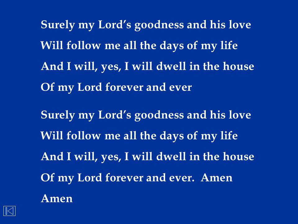 Surely my Lord's goodness and his love