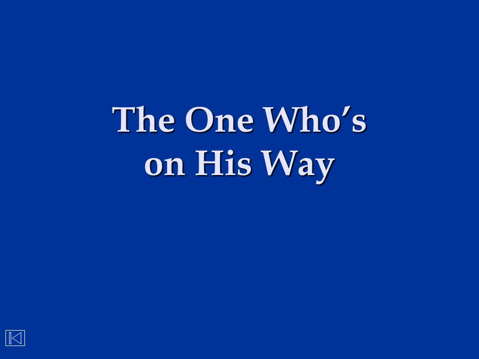 The One Who's on His Way