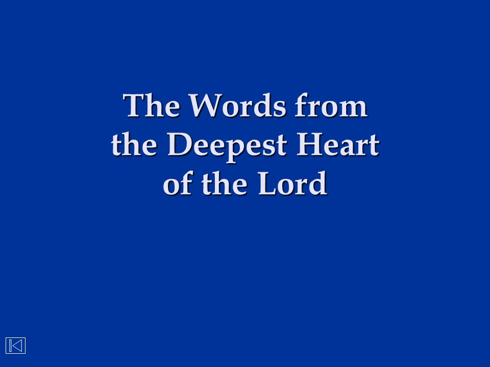 The Words from the Deepest Heart of the Lord