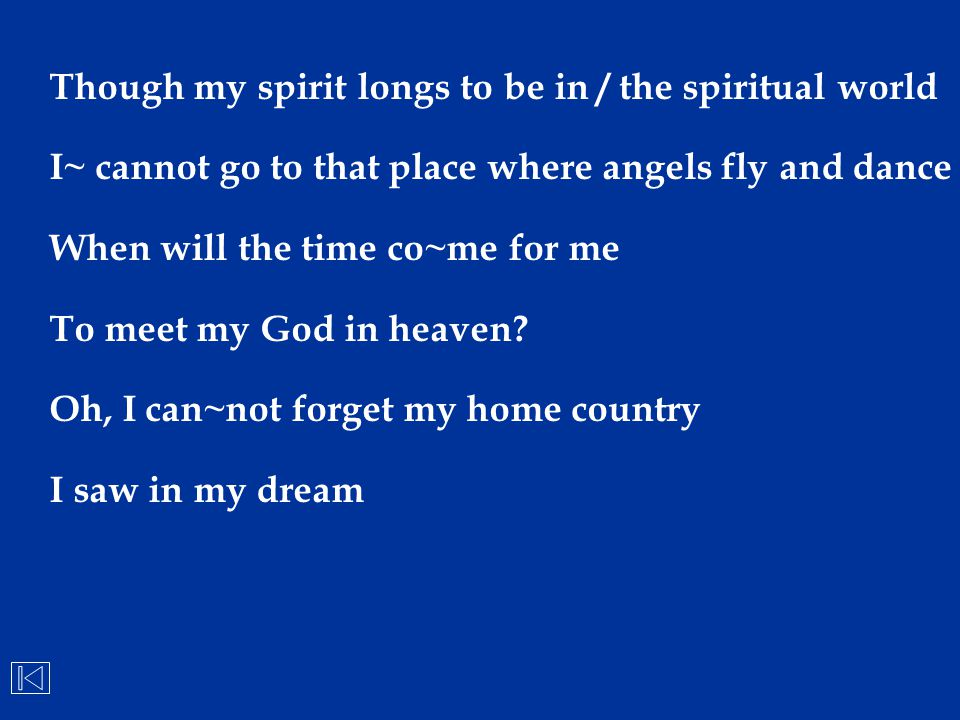 Though my spirit longs to be in / the spiritual world