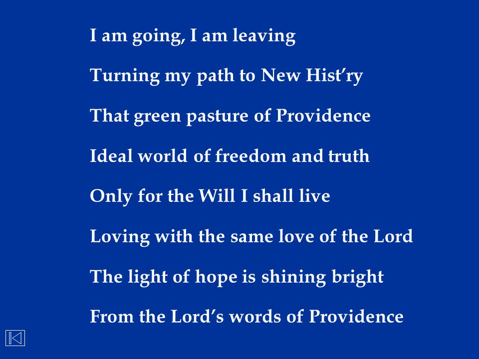 I am going, I am leaving Turning my path to New Hist'ry. That green pasture of Providence. Ideal world of freedom and truth.