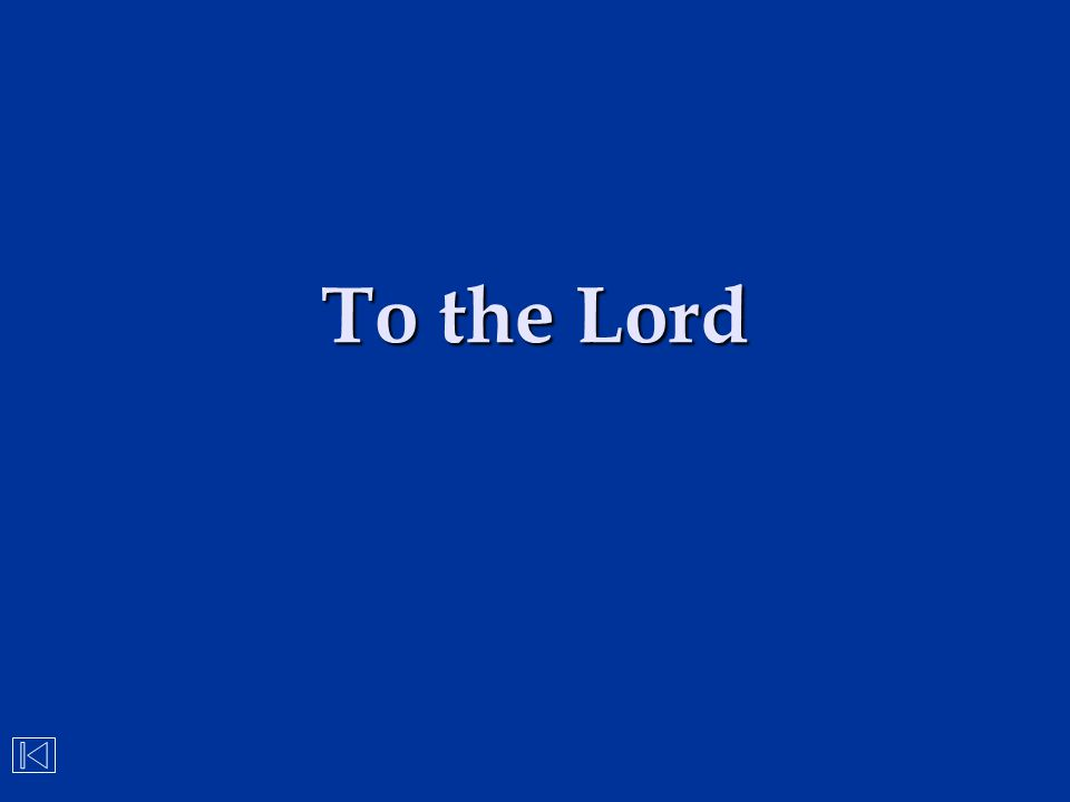 To the Lord