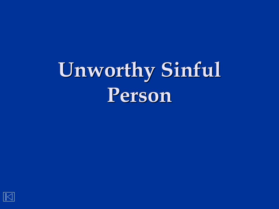 Unworthy Sinful Person
