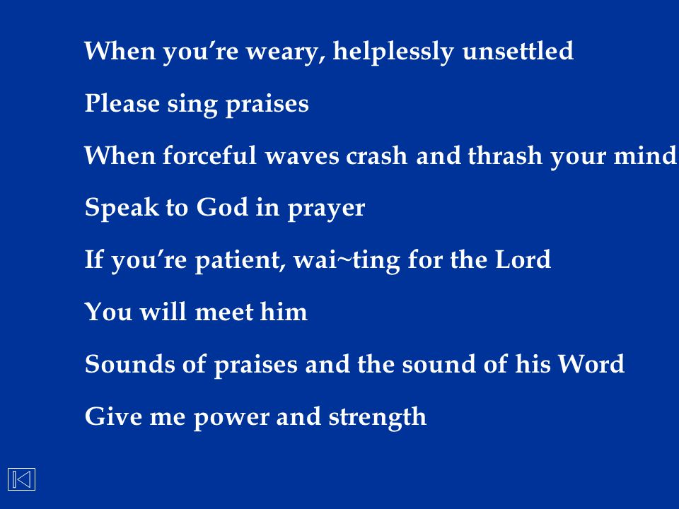 When you're weary, helplessly unsettled